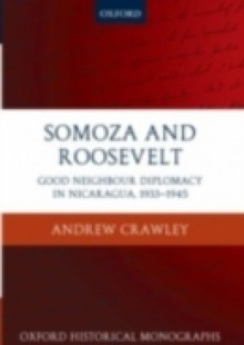 Обложка книги  - Somoza and Roosevelt: Good Neighbour Diplomacy in Nicaragua, 1933-1945