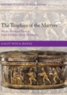 Обложка книги  - Trophies of the Martyrs: An Art Historical Study of Early Christian Silver Reliquaries