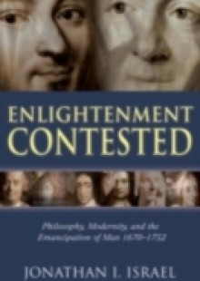 Обложка книги  - Enlightenment Contested: Philosophy, Modernity, and the Emancipation of Man 1670-1752