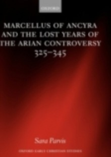 Обложка книги  - Marcellus of Ancyra and the Lost Years of the Arian Controversy 325-345