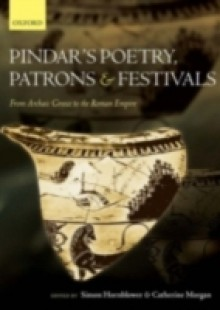 Обложка книги  - Pindar's Poetry, Patrons, and Festivals: From Archaic Greece to the Roman Empire