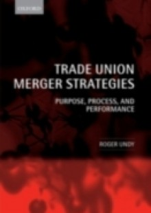 Обложка книги  - Trade Union Merger Strategies: Purpose, Process, and Performance