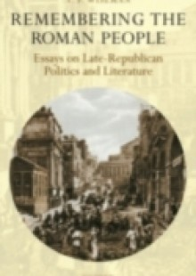 Обложка книги  - Remembering the Roman People: Essays on Late-Republican Politics and Literature
