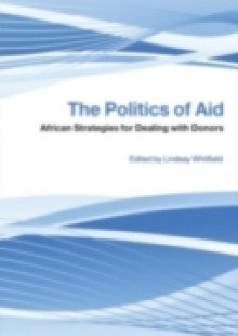 Обложка книги  - Politics of Aid: African Strategies for Dealing with Donors
