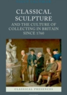 Обложка книги  - Classical Sculpture and the Culture of Collecting in Britain since 1760