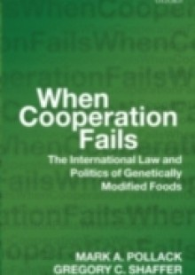 Обложка книги  - When Cooperation Fails: The International Law and Politics of Genetically Modified Foods