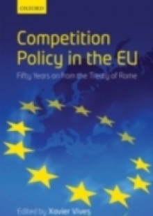 Обложка книги  - Competition Policy in the EU: Fifty Years on from the Treaty of Rome