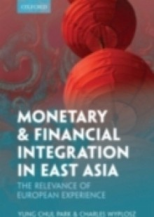 Обложка книги  - Monetary and Financial Integration in East Asia: The Relevance of European Experience