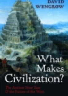 Обложка книги  - What Makes Civilization?: The Ancient Near East and the Future of the West