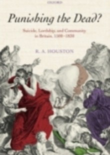Обложка книги  - Punishing the dead?: Suicide, Lordship, and Community in Britain, 1500-1830