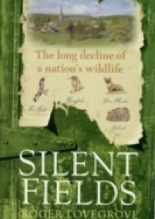 Обложка книги  - Silent Fields: The long decline of a nation's wildlife