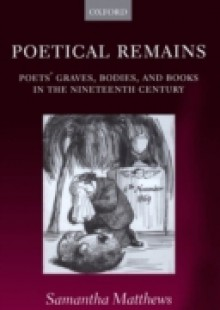 Обложка книги  - Poetical Remains: Poets' Graves, Bodies, and Books in the Nineteenth Century