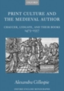 Обложка книги  - Print Culture and the Medieval Author: Chaucer, Lydgate, and Their Books 1473-1557