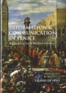 Обложка книги  - Information and Communication in Venice: Rethinking Early Modern Politics