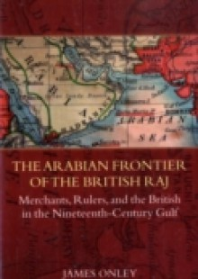 Обложка книги  - Arabian Frontier of the British Raj: Merchants, Rulers, and the British in the Nineteenth-Century Gulf