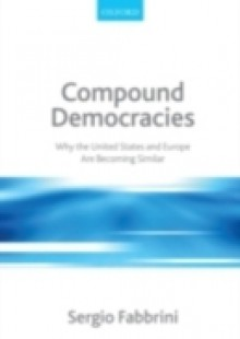 Обложка книги  - Compound Democracies: Why the United States and Europe Are Becoming Similar