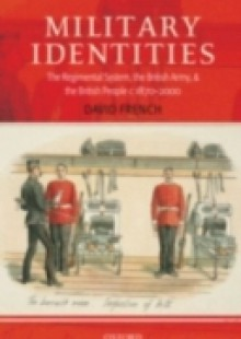 Обложка книги  - Military Identities: The Regimental System, the British Army, and the British People c.1870-2000