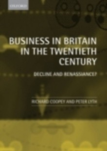 Обложка книги  - Business in Britain in the Twentieth Century: Decline and Renaissance?