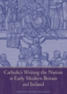 Обложка книги  - Catholics Writing the Nation in Early Modern Britain and Ireland