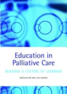Обложка книги  - Education in Palliative Care: Building a Culture of Learning