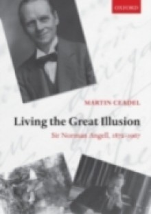 Обложка книги  - Living the Great Illusion: Sir Norman Angell, 1872-1967