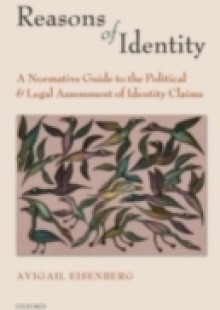 Обложка книги  - Reasons of Identity: A Normative Guide to the Political and Legal Assessment of Identity Claims