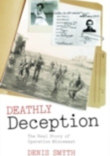 Обложка книги  - Deathly Deception: The Real Story of Operation Mincemeat