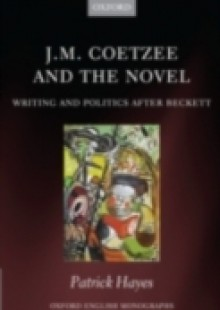 Обложка книги  - J.M. Coetzee and the Novel: Writing and Politics after Beckett