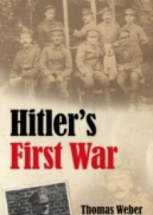 Обложка книги  - Hitler's First War: Adolf Hitler, the Men of the List Regiment, and the First World War