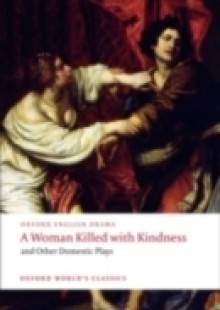 Обложка книги  - Woman Killed with Kindness and Other Domestic Plays