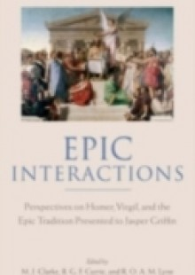 Обложка книги  - Epic Interactions: Perspectives on Homer, Virgil, and the Epic Tradition Presented to Jasper Griffin by Former Pupils