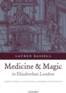 Обложка книги  - Medicine and Magic in Elizabethan London: Simon Forman: Astrologer, Alchemist, and Physician
