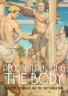 Обложка книги  - Reconstructing the Body: Classicism, Modernism, and the First World War