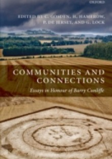 Обложка книги  - Communities and Connections: Essays in Honour of Barry Cunliffe