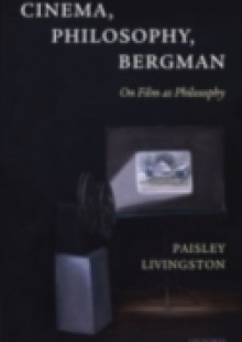 Обложка книги  - Cinema, Philosophy, Bergman: On Film as Philosophy
