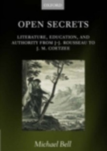 Обложка книги  - Open Secrets: Literature, Education, and Authority from J-J. Rousseau to J. M. Coetzee