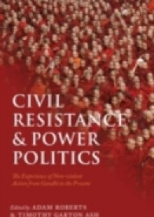 Обложка книги  - Civil Resistance and Power Politics: The Experience of Non-violent Action from Gandhi to the Present