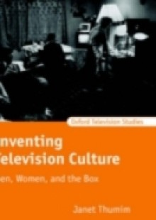 Обложка книги  - Inventing Television Culture: Men, Women, and the Box
