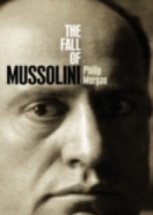 Обложка книги  - Fall of Mussolini: Italy, the Italians, and the Second World War
