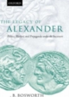Обложка книги  - Legacy of Alexander: Politics, Warfare, and Propaganda under the Successors