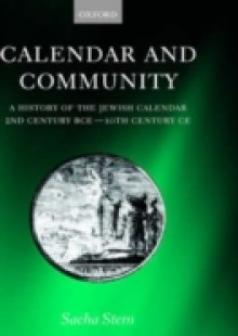 Обложка книги  - Calendar and Community: A History of the Jewish Calendar, 2nd Century BCE to 10th Century CE