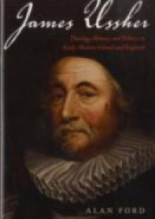 Обложка книги  - James Ussher: Theology, History, and Politics in Early-Modern Ireland and England
