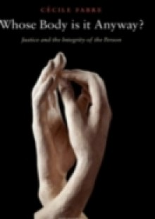 Обложка книги  - Whose Body is it Anyway?: Justice and the Integrity of the Person