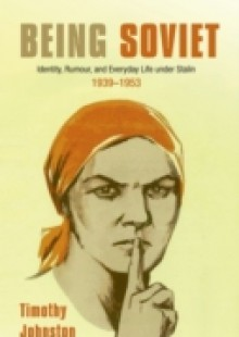 Обложка книги  - Being Soviet: Identity, Rumour, and Everyday Life under Stalin 1939-1953