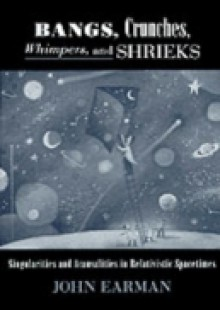 Обложка книги  - Bangs, Crunches, Whimpers, and Shrieks: Singularities and Acausalities in Relativistic Spacetimes