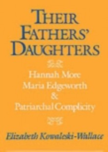 Обложка книги  - Their Fathers' Daughters: Hannah More, Maria Edgeworth, and Patriarchal Complicity