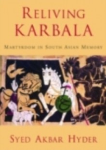 Обложка книги  - Reliving Karbala Martyrdom in South Asian Memory
