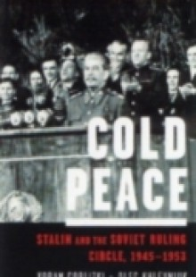 Обложка книги  - Cold Peace: Stalin and the Soviet Ruling Circle, 1945-1953