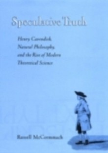Обложка книги  - Speculative Truth: Henry Cavendish, Natural Philosophy, and the Rise of Modern Theoretical Science