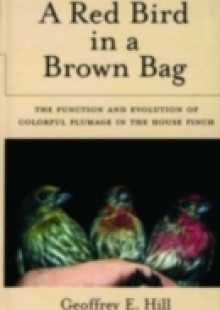Обложка книги  - Red Bird in a Brown Bag: The Function and Evolution of Colorful Plumage in the House Finch